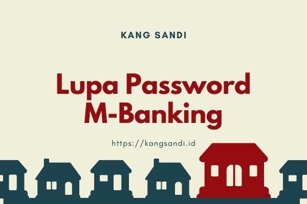Lupa Password Mobile Banking, Internet dan SMS Banking
